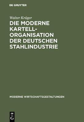 Die Moderne Kartellorganisation Der Deutschen Stahlindustrie