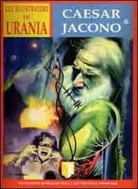 Gli illustratori di Urania. Curt Caesar & Carlo Jacono. La prima illustrazione di fantascienza in Italia 1952-1962