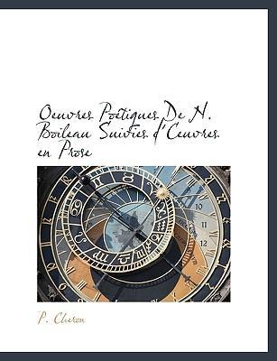 Oeuvres Potiques de N. Boileau Suivies D'Ceuvres En Prose