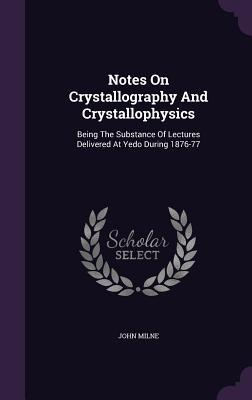 Notes on Crystallography and Crystallophysics