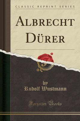 Albrecht Dürer (Classic Reprint)