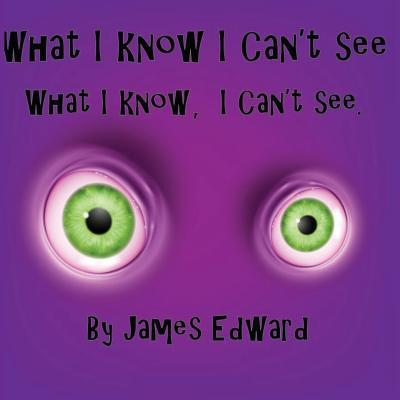 What I Know I Can't See