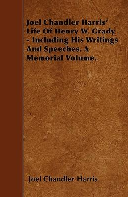 Joel Chandler Harris' Life Of Henry W. Grady - Including His Writings And Speeches. A Memorial Volume