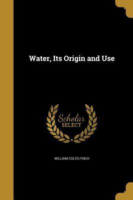 WATER ITS ORIGIN & USE