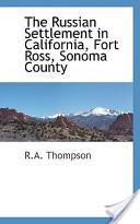 The Russian Settlement in California, Fort Ross, Sonoma County