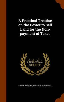 A Practical Treatise on the Power to Sell Land for the Non-Payment of Taxes