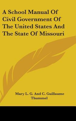 A School Manual of Civil Government of the United States and the State of Missouri