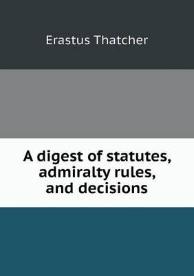 A Digest of Statutes, Admiralty Rules, and Decisions