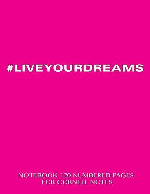 #LIVEYOURDREAMS Notebook 120 Numbered Pages for Cornell Notes