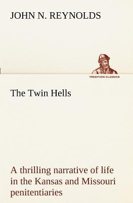 The Twin Hells; a thrilling narrative of life in the Kansas and Missouri penitentiaries
