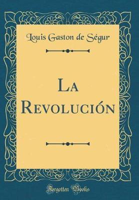 La Revolución (Classic Reprint)
