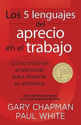 Los 5 lenguajes del aprecio en el trabajo/ The 5 Languages of Appreciation at Work