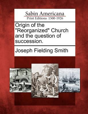 "Origin of the ""Reorganized"" Church and the Question of Succession"