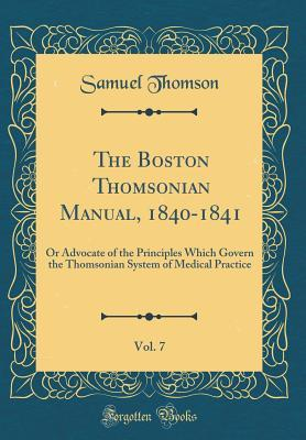 The Boston Thomsonian Manual, 1840-1841, Vol. 7