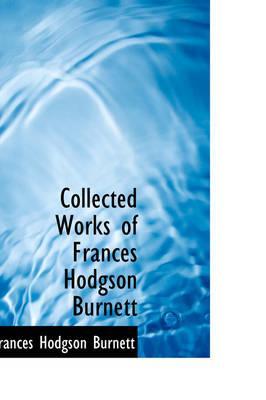 Collected Works of Frances Hodgson Burnett