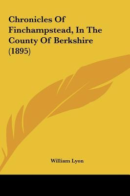 Chronicles of Finchampstead, in the County of Berkshire (189chronicles of Finchampstead, in the County of Berkshire (1895) 5)