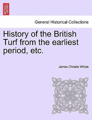 History of the British Turf from the earliest period, etc. Vol. I