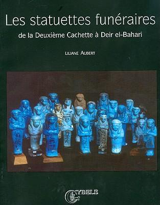 Les statuettes funeraires de la Deuxieme Cachette a Deir el-Bahari / The Second Secret Hiding Place of the Funeral Statues of Deir El-Bahari