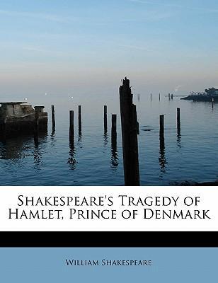 Shakespeare's Tragedy of Hamlet, Prince of Denmark