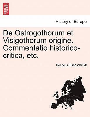 De Ostrogothorum et Visigothorum origine. Commentatio historico-critica, etc