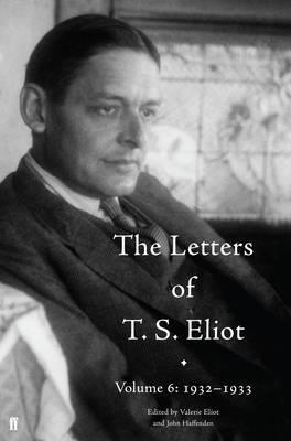 The Letters of T. S. Eliot Volume 6
