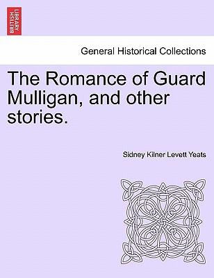 The Romance of Guard Mulligan, and other stories.