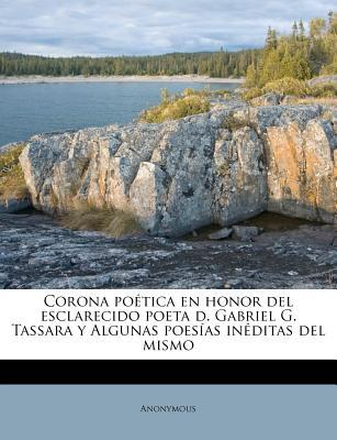 Corona Poetica En Honor del Esclarecido Poeta D. Gabriel G. Tassara y Algunas Poesias Ineditas del Mismo