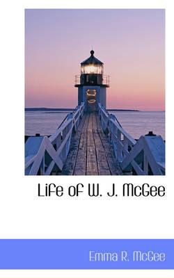 Life of W. J. Mcgee