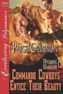 Commando Cowboys Entice Their Beauty [Wyoming Warriors 6] (Siren Publishing Everlasting Polyromance)