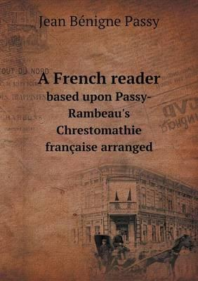 A French Reader Based Upon Passy-Rambeau's Chrestomathie Francaise Arranged