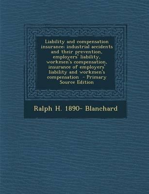 Liability and Compensation Insurance; Industrial Accidents and Their Prevention, Employers' Liability, Workmen's Compensation, Insurance of Employers' Liability and Workmen's Compensation