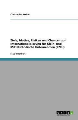 Ziele, Motive, Risiken und Chancen zur Internationalisierung für Klein- und Mittelständische Unternehmen (KMU)