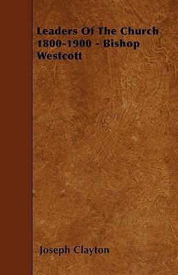 Leaders Of The Church 1800-1900 - Bishop Westcott