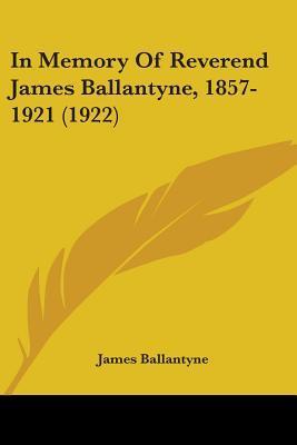 In Memory Of Reverend James Ballantyne, 1857-1921