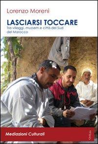 Lasciarsi toccare. Tra villaggi, mussem e città del sud del Marocco. Con DVD