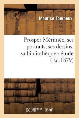 Prosper Merimee, Ses Portraits, Ses Dessins, Sa Bibliotheque