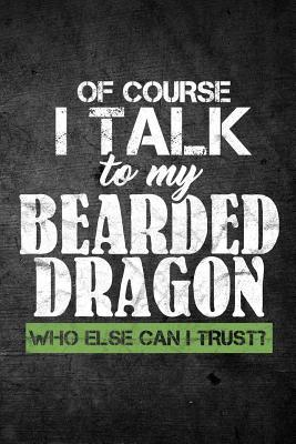 Of Course I Talk To My Bearded Dragon Who Else Can I Trust?