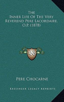 The Inner Life of the Very Reverend Pere Lacordaire, O.P. (1878)