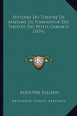 Histoire Du Theatre de Madame de Pompadour Dit Theatre Des Petits Cabinets (1874)