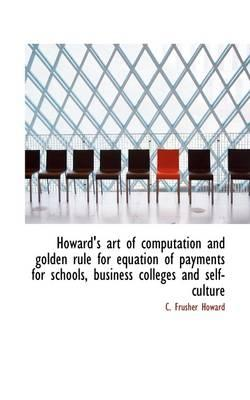 Howard's Art of Computation and Golden Rule for Equation of Payments for Schools, Business Colleges