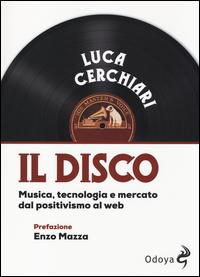 Il disco. Musica, tecnologia e mercato dal positivismo al web