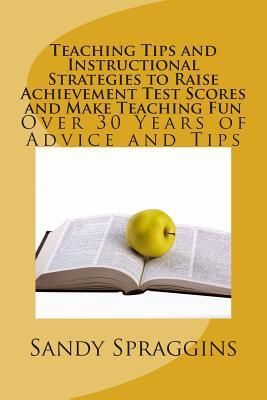 Teaching Tips and Instructional Strategies to Raise Achievement Test Scores and Make Teaching Fun