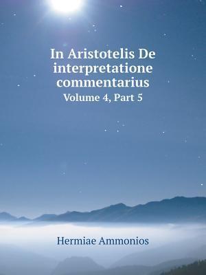 In Aristotelis de Interpretatione Commentarius Volume 4, Part 5