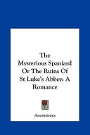 The Mysterious Spaniard Or the Ruins of St Luke's Abbey