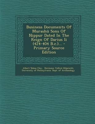 Business Documents of Murashu Sons of Nippur Dated in the Reign of Darius II (424-404 B.C.)...
