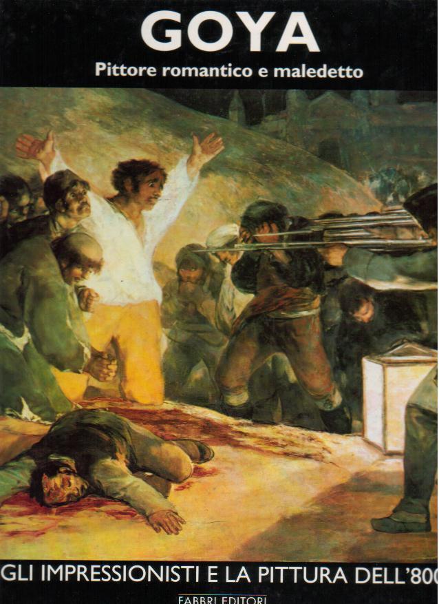 Goya: Pittore romantico e maledetto