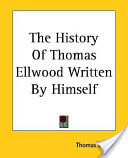 The History Of Thomas Ellwood Written By Himself