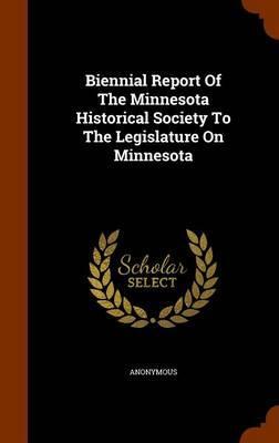 Biennial Report of the Minnesota Historical Society to the Legislature on Minnesota