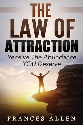 The Law of Attraction Receive the Abundance You Deserve