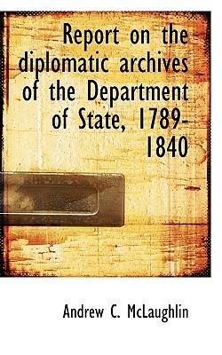 Report on the Diplomatic Archives of the Department of State, 1789-1840